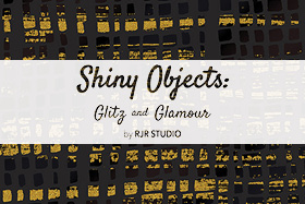 Shiny Objects - Glitz and Glamour